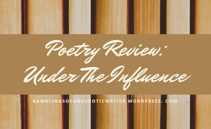 Poetry Review: Under The Influence