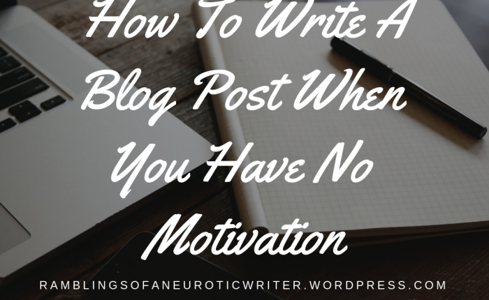 How To Write A Blog Post When You Have No Motivation