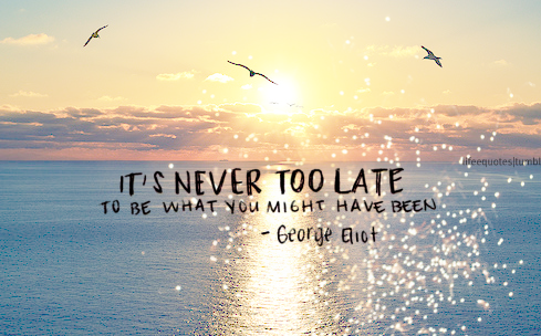 Its-never-too-late-summer-2015-quote
