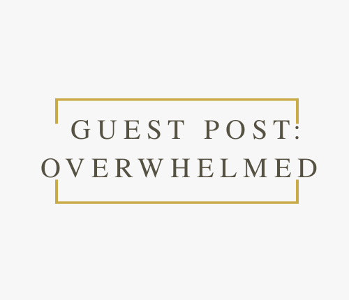 Guest Post: Overwhelmed