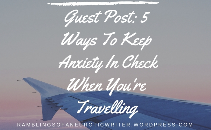 Guest Post: Five Ways to Keep Anxiety in Check When You are Travelling