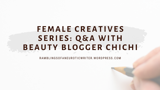 Female Creative Series: Q&A with Beauty Blogger Chichi