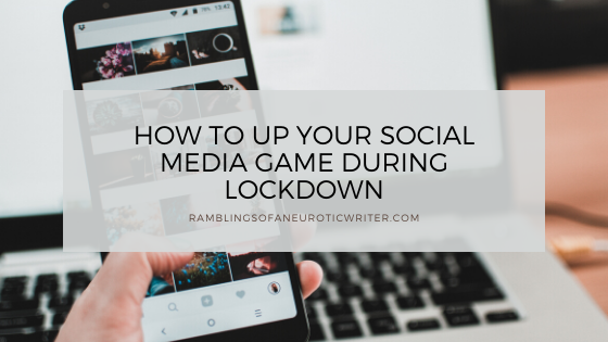 How To Up Your Social Media Game During Lockdown