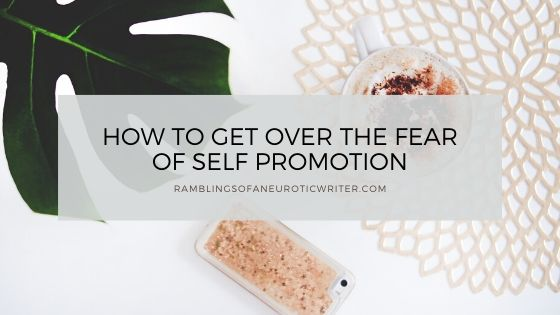 How To Get Over The Fear Of Self Promotion